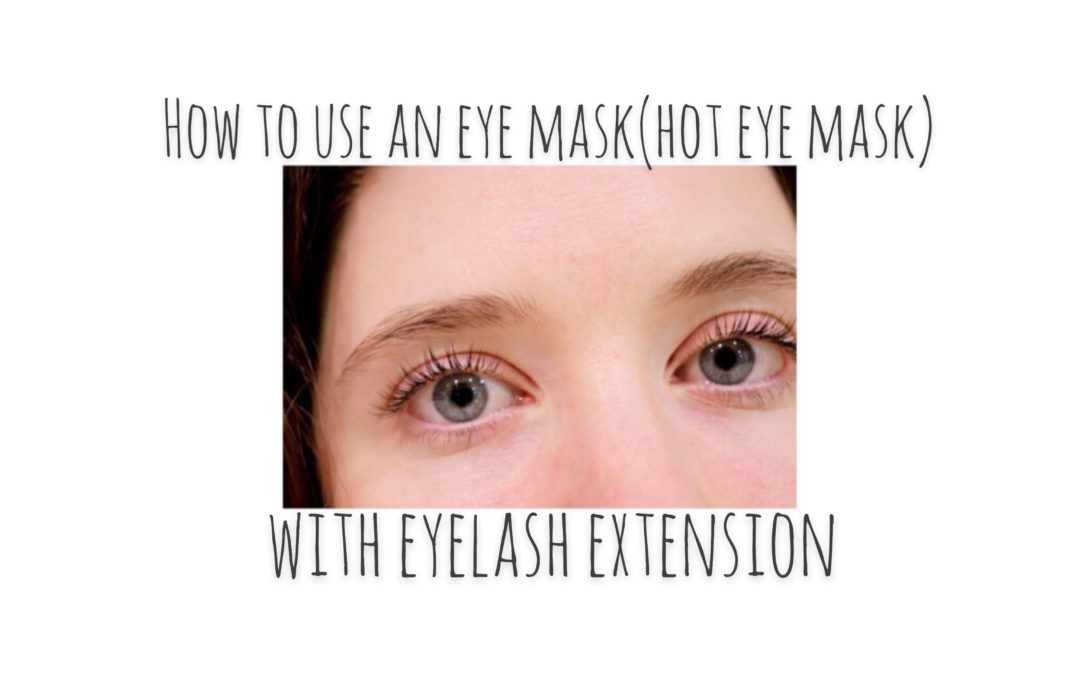 How to use an eye mask ( Hot eye mask) with eyelash extension. まつエク中のアイマスク(ホットアイマスク)の使用方法 (Japanese eyelash extension salon Magic lash)